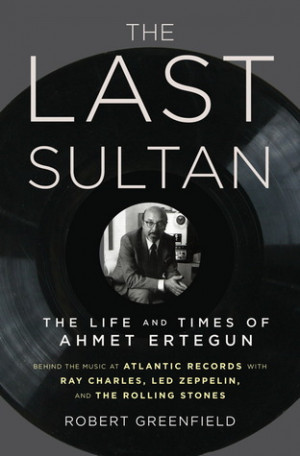 """... Last Sultan: The Life and Times of Ahmet Ertegun"""" as Want to Read"""