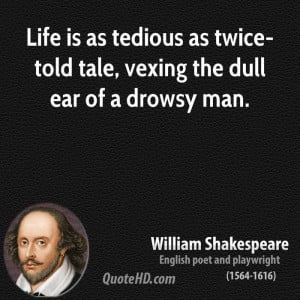 ... is as tedious as twice-told tale, vexing the dull ear of a drowsy man