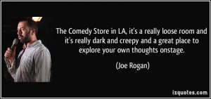 The Comedy Store in LA, it's a really loose room and it's really dark ...