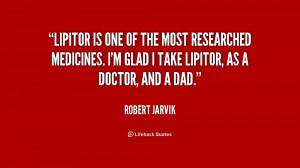 ... researched medicines. I'm glad I take Lipitor, as a doctor, and a dad