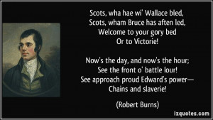 Scots, wha hae wi' Wallace bled, Scots, wham Bruce has aften led ...