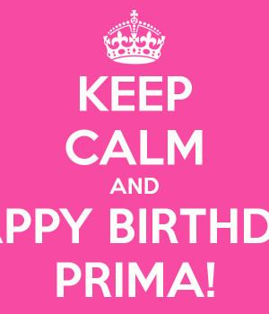 KEEP CALM AND HAPPY BIRTHDAY PRIMA!