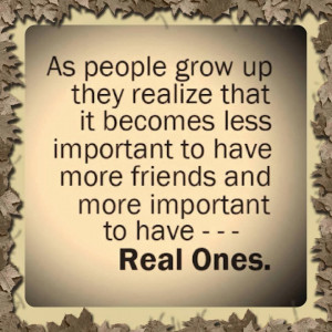 As people grow up they realize that it becomes less important to have ...
