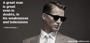 ... his weaknesses and indecisions - Heinrich Mann Quotes - StatusMind.com