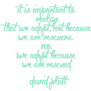 David Platt quote: We adopt... Raising Up One adoption fundraising ...
