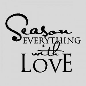 Season Everything With Love...Kitchen Wall Quotes Sayings Words ...