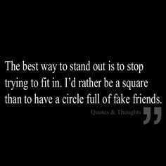 ... in. I'd rather be a square than to have a circle full of fake friends