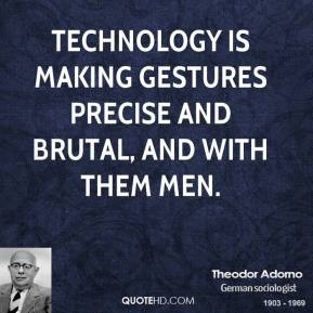 theodor adorno technology quotes technology is making gestures jpg