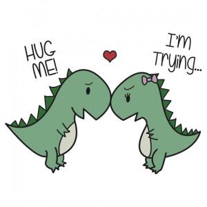 Cute Dinosaur Love Quotes Dino Love hug Me
