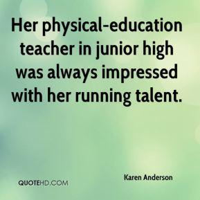 Karen Anderson - Her physical-education teacher in junior high was ...