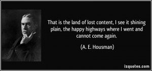 ... the happy highways where I went and cannot come again. - A. E. Housman
