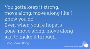 You gotta keep it strong, move along, move along like I know you do ...