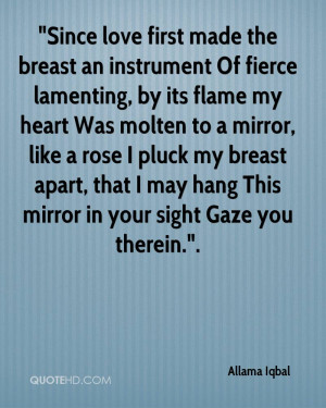 Since love first made the breast an instrument Of fierce lamenting ...