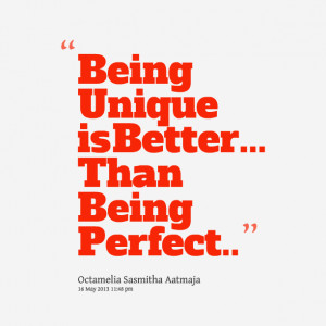 Quotes Picture: being unique is better than being perfect