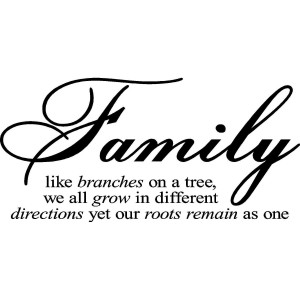 Family like branches on a tree, we all grow in different directions ...