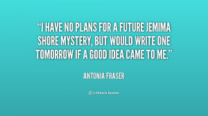 quote-Antonia-Fraser-i-have-no-plans-for-a-future-159622.png