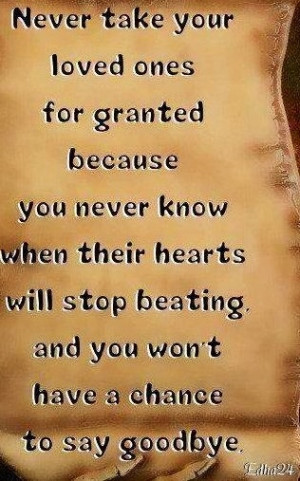 download this Quotes About Loved Ones Never Take Your For Granted ...