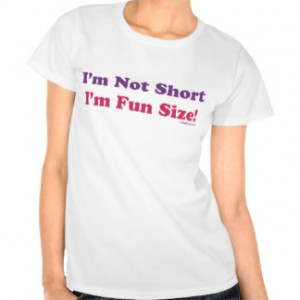 Not Short, I'm Fun Size! T-shirts