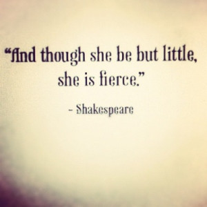 Find though she be but little, she is fierce.
