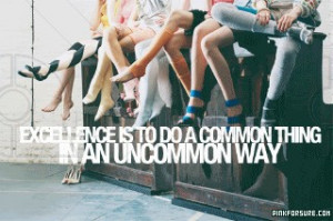 Excellence is to do a Common Thing in an Uncommon Way - Action Quote