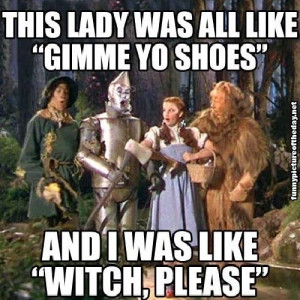 Funny Wizard Of Oz Gimme Yo Shoes Dorothy Shoes Witch Please