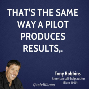 That's the same way a pilot produces results,.