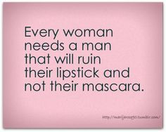 Every Woman Needs A Man That Will Ruin Their Lipstick And Not Their ...