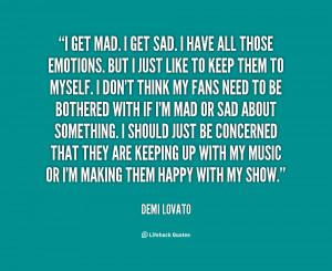 quote-Demi-Lovato-i-get-mad-i-get-sad-i-24132.png