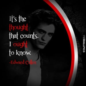 Edward Cullen The Thought Counts Twilight Eclipse Quote Picture