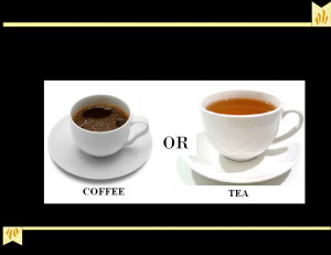 Funny Quotes ~ Coffee or Tea?