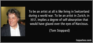 be an artist at all is like living in Switzerland during a world war ...