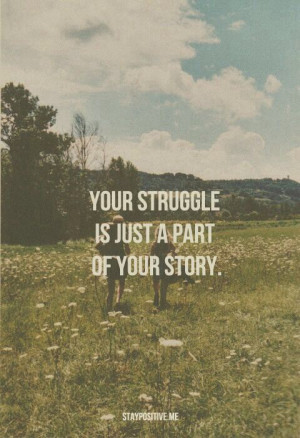 Your struggle is just a part of your story