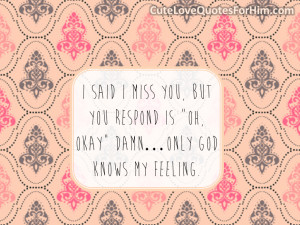 "said I miss you, but you respond is ""Oh, Okay"" damn…Only God ..."