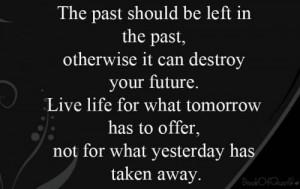 Be Left In The Past, Otherwise It Can Destroy Your Future. Live Life ...