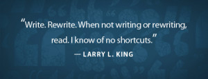 Write. Rewrite. When not writing or rewriting, read. I know of no ...
