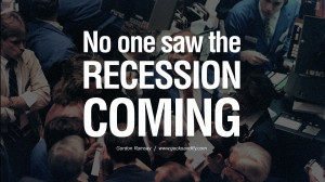 the recession coming. - Gordon Ramsay great global economic recession ...