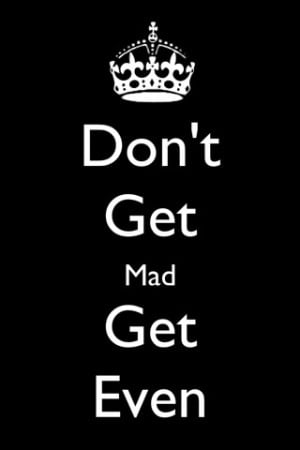 Don't get mad..get even
