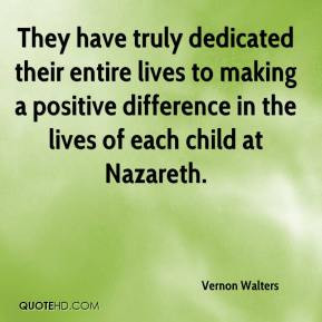 ... difference in the lives of each child at Nazareth. - Vernon Walters