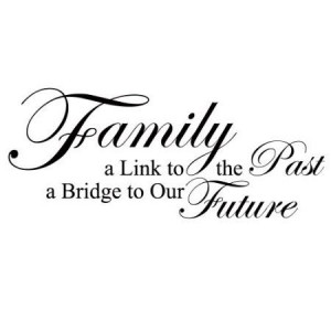 Family, A Link To The Past, A Bridge To Our Future - Love Home Wall ...