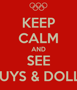 KEEP CALM AND SEE GUYS & DOLLS