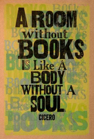 ... books is like a body without a soul.