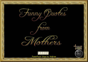 Funny Quotes From Mothers