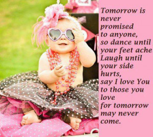 Tomorrow is never promised to anyone,