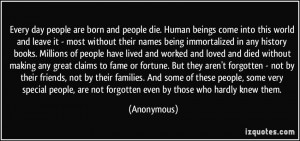 Every day people are born and people die. Human beings come into this ...