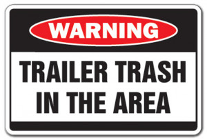 TRAILER TRASH IN AREA Warning Sign garbage park funny signs white ...
