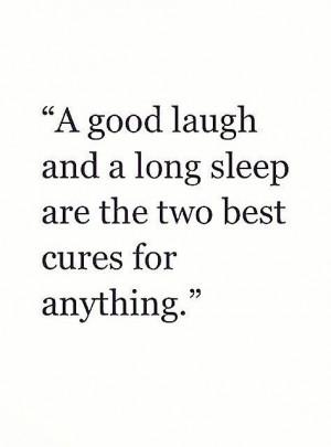 Good laugh and long sleep