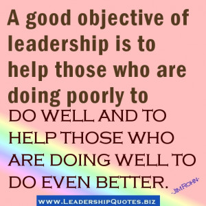 ... To Help Those Who Are Doing Well To Do Even Better ~ Leadership Quote