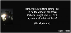 ... Angel, who still dost My soul such subtile violence! - Lionel Johnson