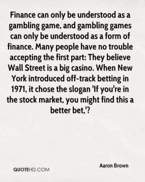 Aaron Brown - Finance can only be understood as a gambling game, and ...