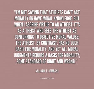 quote-William-A.-Dembski-im-not-saying-that-atheists-cant-act-175723 ...